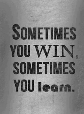 """sometimes you win..sometimes you learn"" via @rishad http://t.co/XFlICSUE8D"