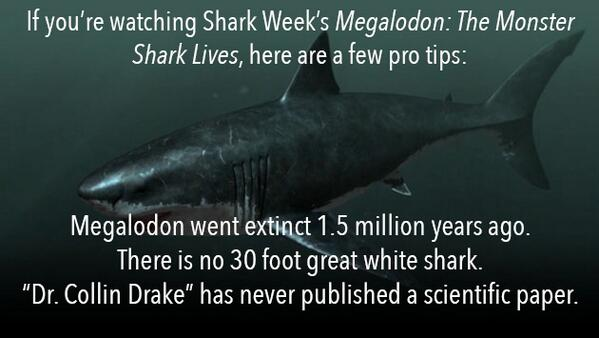 """any of this #megalodon #sharkweek crap. Please. """"Dr. Collin Drake"""