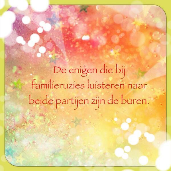 De enige die bij #familieruzies #luisteren naar beide  partijen zijn de #buren De #waarheid #mooi #gesproken http://t.co/d1myqAcDHZ