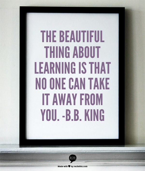 """RT @HuffPostEdu: """"The beautiful thing about learning is that no one can take it away from you."""" http://t.co/pfXsuLGOIB"""