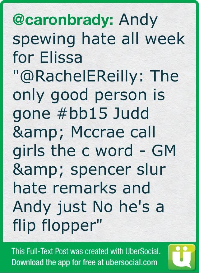 Andy spewing hate all week for Elissa '@RachelEReilly: The only good person is gone #bb15 Judd & (cont) http://t.co/Bk2dabJwbj