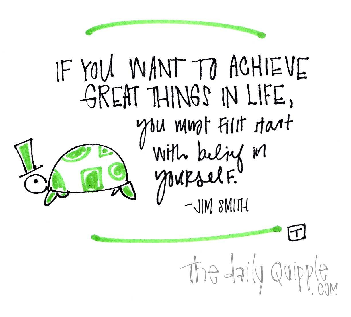 If you want to achieve great things in life, you must first start with belief in yourself. -Jim Smith. #youcandothis http://t.co/x3HEHYd1Rp