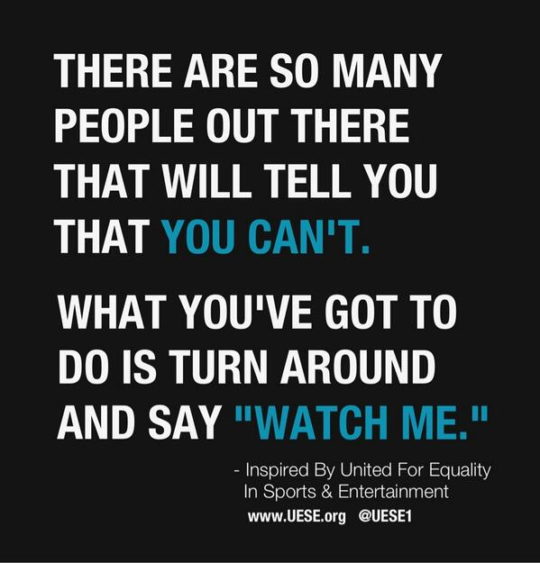 "There Are So Many People Out There That Will Tell You That You Can't.  Just Turn Around As Say ""Watch Me."" @UESE1 http://t.co/pjWi3Z1ntY"