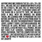 RT @shiekhspear: A must read & RT if you were born in the the 50's, 60's, 70's or the 80's! #JustFound http://t.co/etTOsOgmz5