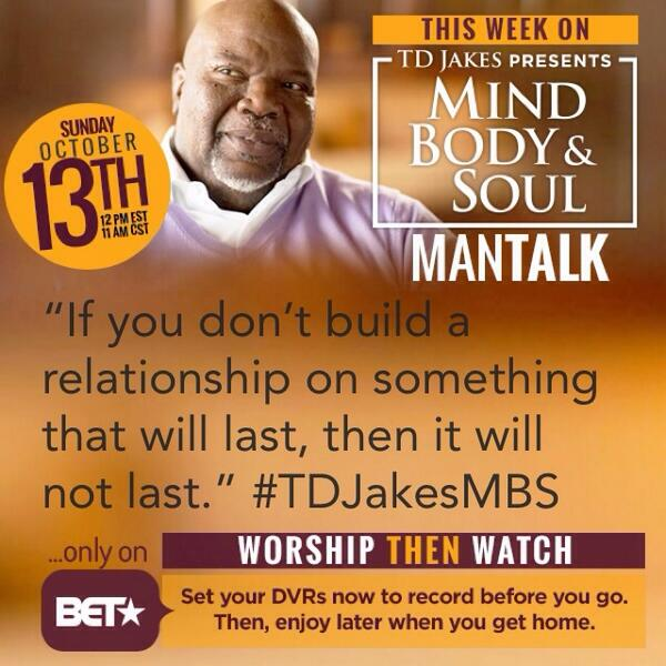 """If you don't build a relationship on something that will last, then it will not last."""" #TDJakesMBS @bet 12P/11C http://t.co/BjKz6iez1I"""