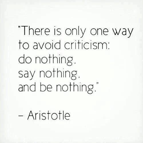RT @MoveMeQuotes: There is only one way to avoid #criticism. Here it is: http://t.co/sP9mfRZEnp