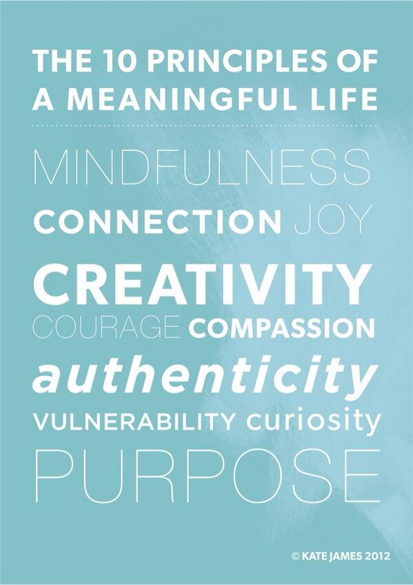 Principles of a #meaningful life: mindfulness, connection, courage, compassion; authenticity, vulnerability, purpose http://t.co/b3k4WpjNug