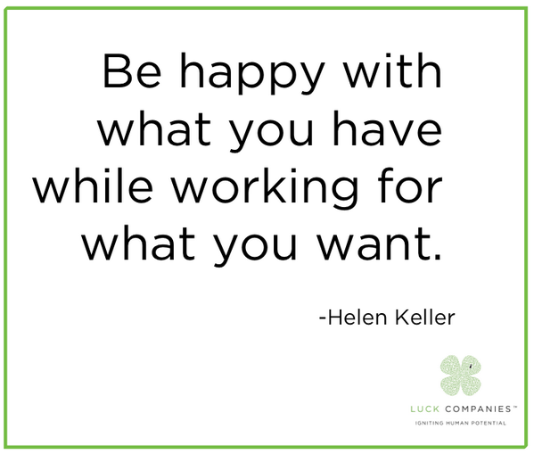 """""""Be happy with what you have while working for what you want."""" -Helen Keller http://t.co/R8EI1FgPD2"""
