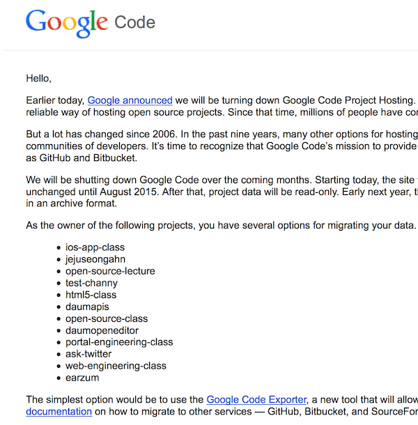 """""""구글 코드의 배신... ㅠㅠ""""  http://t.co/ULPcS3pCkR  수백만개의 오픈소스 프로젝트가 호스팅된 구글 코드가 오는 8월 종료한다고 합니다. 깃헙으로 옮기라는데 안타깝네요~ http://t.co/TqCThMLtmq"""