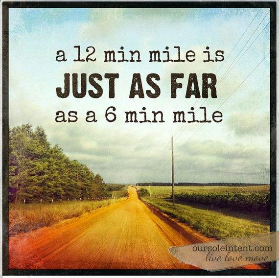a 12-minute mile is just as far as a 6-minute mile [image] http://t.co/VgBA7YbYsU http://t.co/8wqlzWf41l