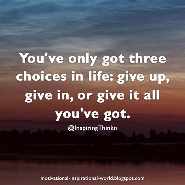 You've only got three choices in life: give up, give in, or give it all you've got. #leadership http://t.co/PgCPwLUL9f