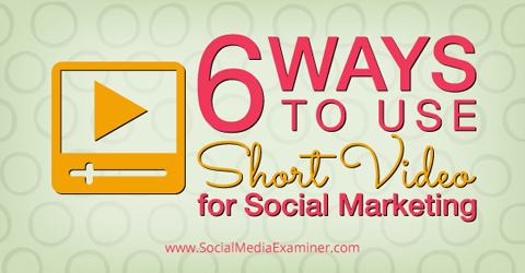 6 Ways to Use Short Video for Social Marketing | http://t.co/yHICWGa5yJ http://t.co/O97cm4MI0l