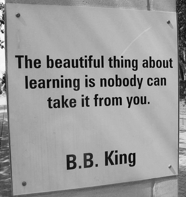 The beautiful thing about learning is nobody can take it from you. http://t.co/GuLnGWkp4A