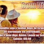 Bendito seja o Senhor Deus de Israel, de eternidade em eternidade, e todo o povo diga: Amém. #JesusTeAma #BomDia http://t.co/sDyxRRuOwm
