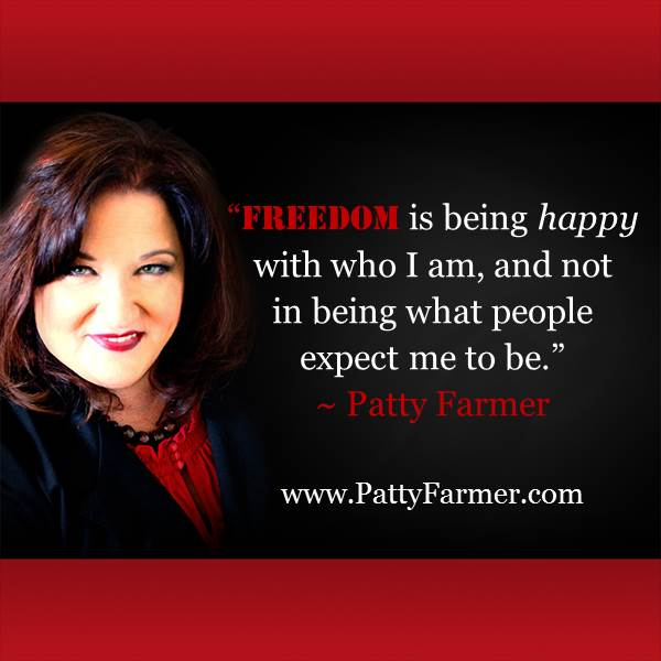 """Freedom is being happy with who I am, and not in being what people expect me to be."" ~ @PattyFarmer http://t.co/upgX0JVXOZ"