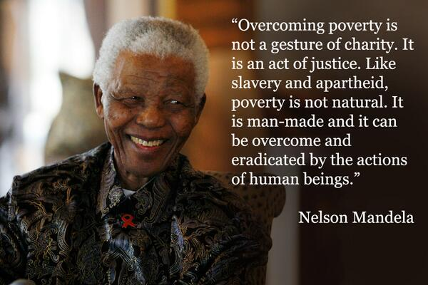 """""""Overcoming poverty is not a gesture of charity. It is an act of justice."""" @NelsonMandela #RIPNelsonMandela http://t.co/iaJXQ5EplQ"""