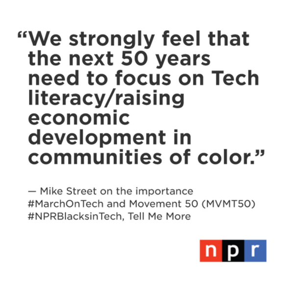 "RT @TellMeMoreNPR: .@MrMikeStreet ""We are honoring the legacy of the past 50 years and the March on Washington"" #NPRBlacksinTech http://t.c…"