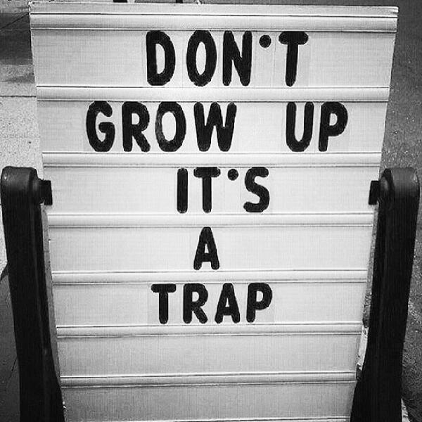 Don't grow up...it's a trap. http://t.co/Jft4KEDzkv