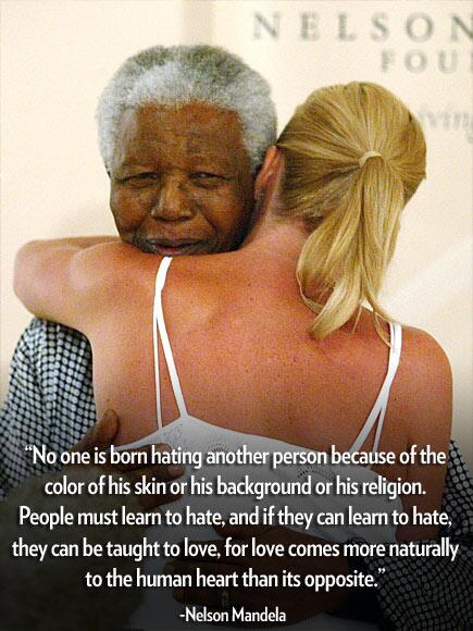 """""""People must learn to hate, and if they can learn to hate, they can be taught to love."""" -- Nelson Mandela http://t.co/4ug0WQDxsP"""