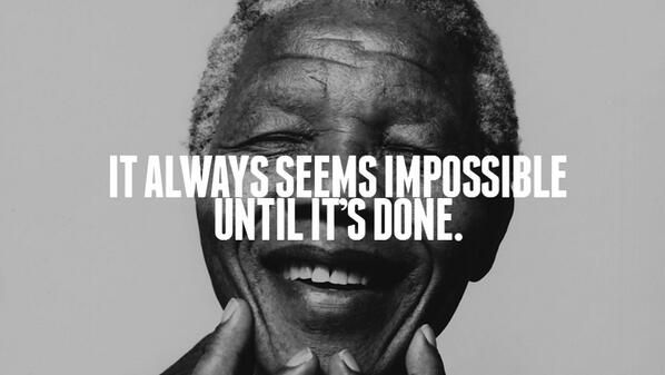 """It always seems impossible until it's done."" – Nelson Mandela #RIP http://t.co/3o0kEMwRG5"