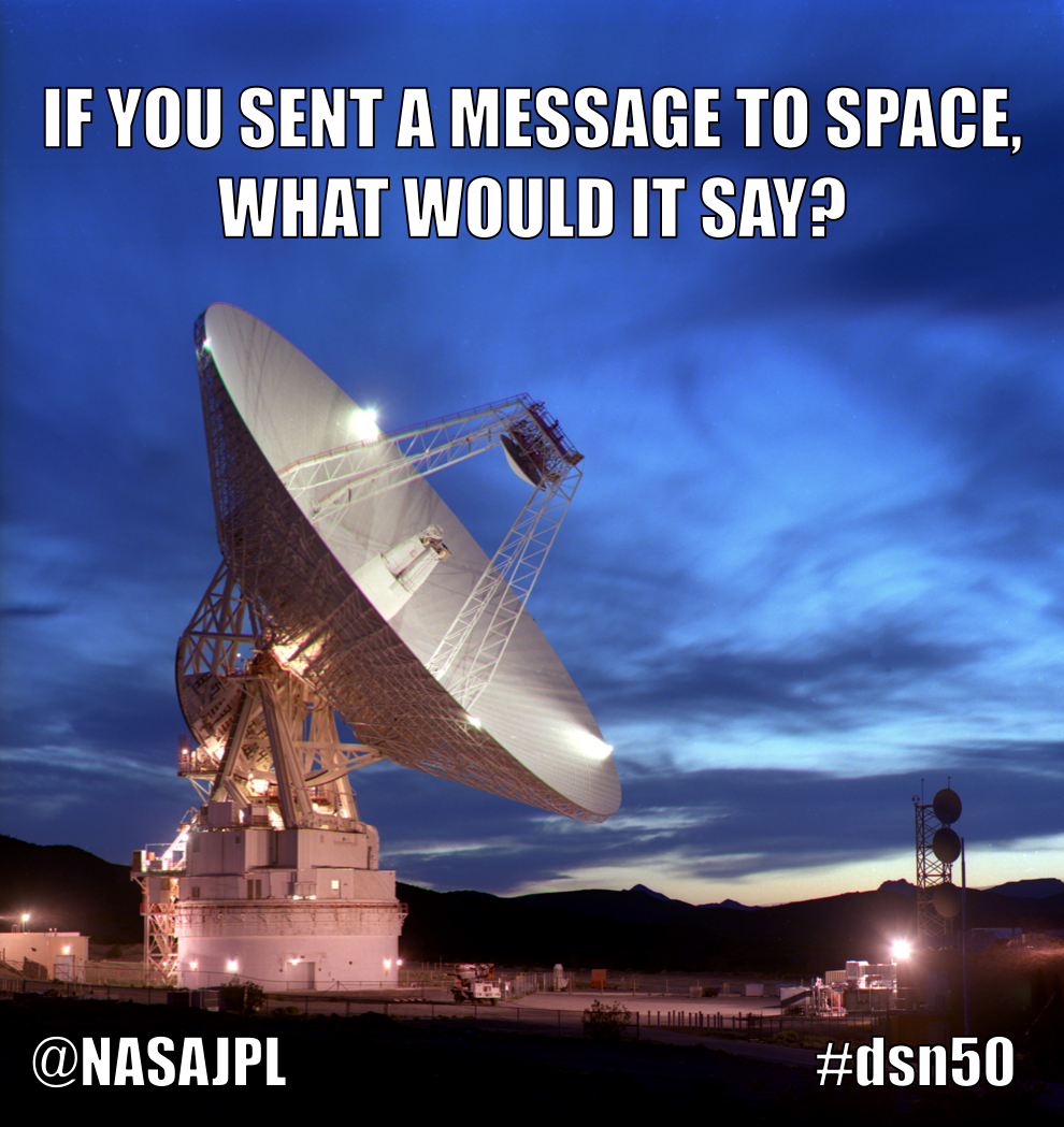 If you could send a message to space, what would it say? #DSN50  http://t.co/727CMIcQVS