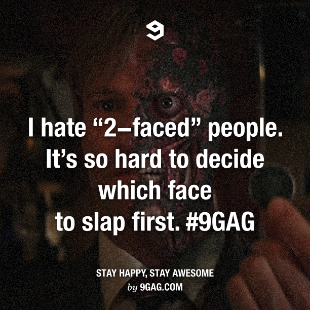 @9GAG: I hate 2-faced people...