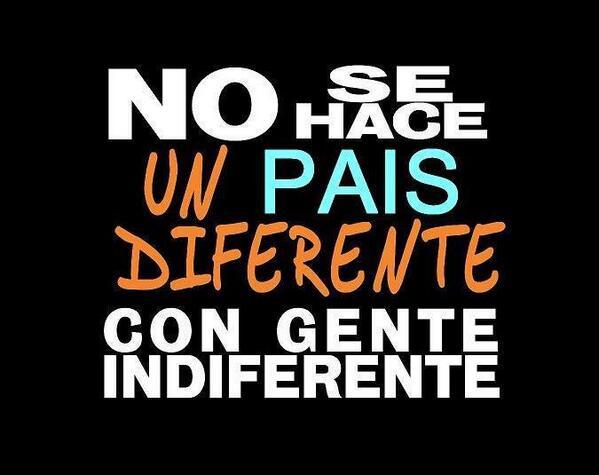 "RT @Guisos1: EXCELENTE!! RT""@copipega: No se hace un pais DIFERENTE con gente INDIFERENTE http://t.co/0fFFLZxAxo"""""