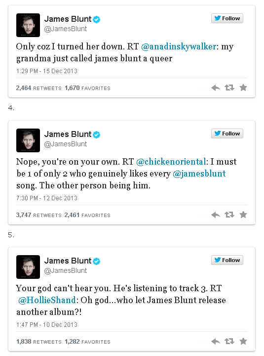 "lol, never knew James Blunt was so funny http://t.co/jxMDPO1ssF ""30 Reasons Why James Blunt Won At Twitter In 2013"" http://t.co/VabssYPhJf"