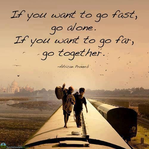If you want to go fast, go alone. If you want to go far, go together. - African proverb via @MarshaCollier http://t.co/Ogw1u51cg2