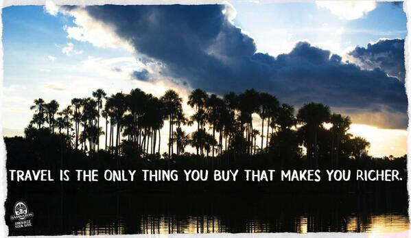 #Travel is the only thing you buy that makes you richer. http://t.co/WK6JJDNkJk