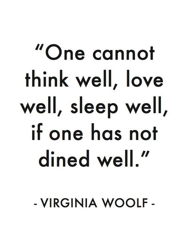 """One cannot think well, love well, sleep well if one has not dined well."" - Virginia Woolf #QuoteOfTheDay http://t.co/DM3UOwITjP"