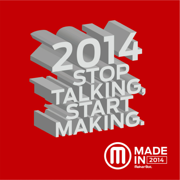 Resolve to make something this year. Tweet resolutions w/ #Madein2014 and we might 3D print it for you. http://t.co/vPtLvNGKwk