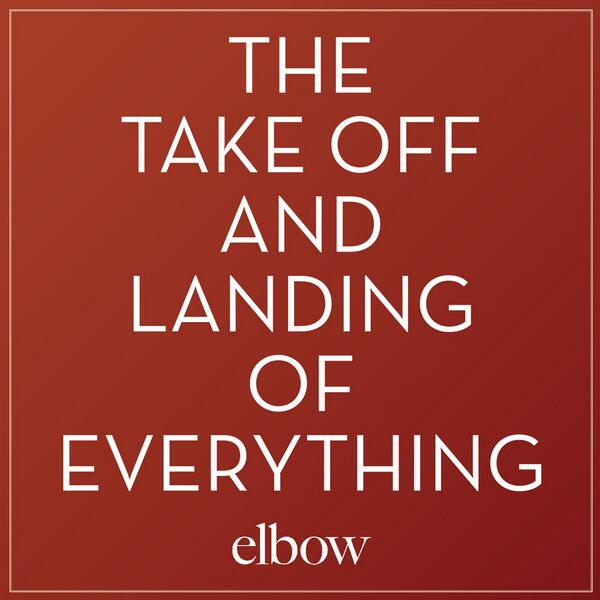 elbow's sixth album will be called 'The Take Off and Landing of Everything' and it's out in March. http://t.co/v3QriVKle7