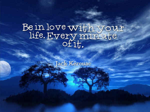 Be in love with your life. Every minute of it. - Jack Kerouac #quote #lifeisgood http://t.co/z6Q6IeY3Dr RT @alphabetsuccess