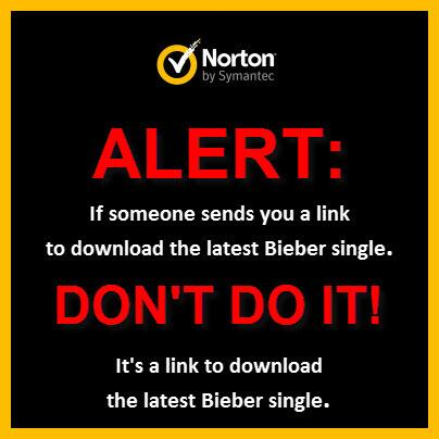 ALERT: If someone sends you a link to download the latest Bieber single, DON'T DO IT! http://t.co/vXnRZVUqAw