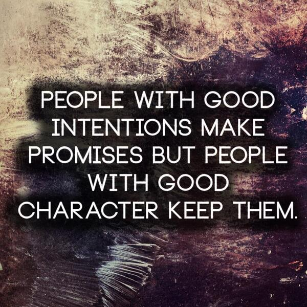 People with good intentions make promises but people with good character keep them | http://t.co/0hocqlGtWJ http://t.co/wa7FYJuDt0