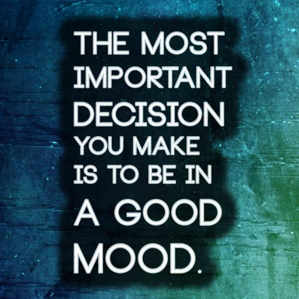 The most important decision you make is to be in a good mood | http://t.co/wIKABo2NBy http://t.co/tFjZM8L0F7