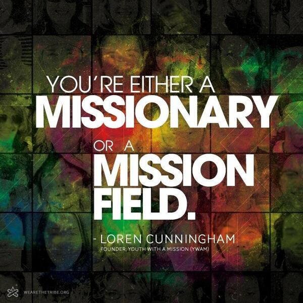 """""""You're either a missionary or a mission field."""" - Loren Cunningham, Founder #YWAM http://t.co/M8QiweVofS"""