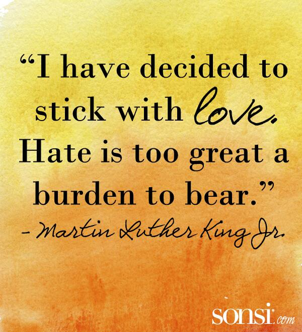 """""""I have decided to stick with love. Hate is too great a burden to bear."""" - Martin Luther King Jr. http://t.co/LuITlDciRu"""