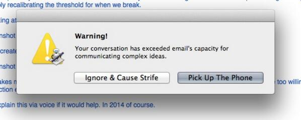 I've gone as far as to create a warning dialog to humorously put an end to email exchanges gone bad. http://t.co/wbcUwK0V40