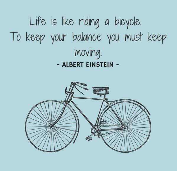"Retweet if you agree! ""Life is like riding a bicycle. To keep your balance, you must keep moving."" #inspiringfitness http://t.co/efAW5y6uHh"