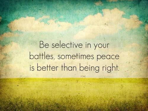 """Be selective in your battles, sometimes peace is better that being right."" Buddha http://t.co/JfZzfS2OBO"