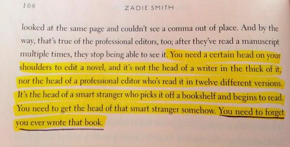 "Photo: Zadie Smith on editing a novel: ""You need to forget you ever wrote that book."" http://t.co/sdQmGnCkE4 http://t.co/xmRxZsjcqm"