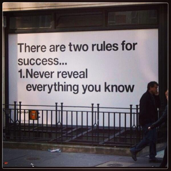 There are two rules for success.... 1. Never reveal everything you know http://t.co/flyBX6vnNo