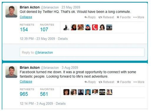 If you were ever turned down for a job remember that Brian Acton of Whatsapp was too. Both by Facebook & Twitter. http://t.co/IqN4H8XAW5