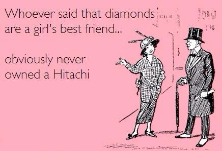 Whoever said that diamonds are a girl's best friend…  obviously never owned a Hitachi.  http://t.co/RoowqgaqCW http://t.co/qzcGCaBV1d