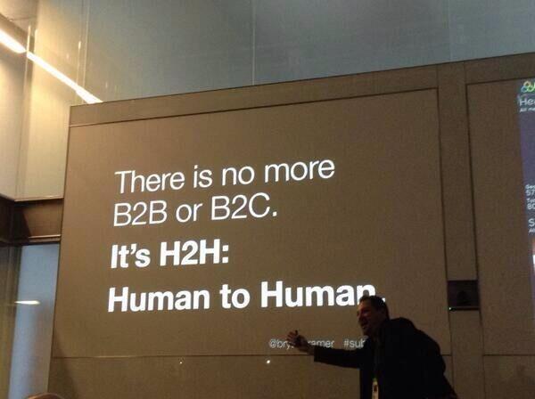 """""""There is no more B2B or B2C. It's H2H: Human to Human."""" http://t.co/hAFjkGJD8r"""