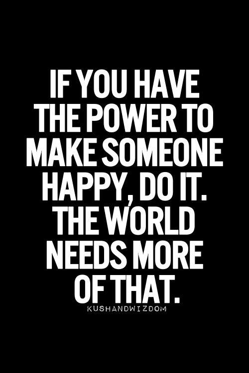 You HAVE the power to make someone HAPPY. DO it.The world needs MORE of that! #PositiveRipples http://t.co/oHlTu7XMuk http://t.co/mxrMeNppim