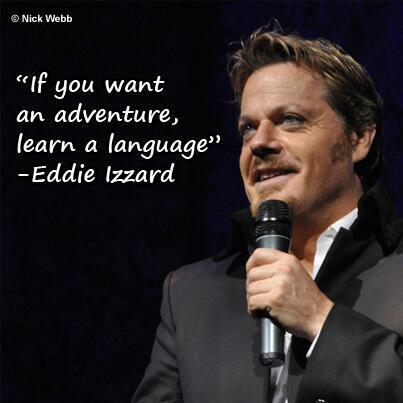 """If you want an adventure, learn a #language"". @eddieizzard http://t.co/JDTIQ4yQVy http://t.co/Wyfrio5RnM"