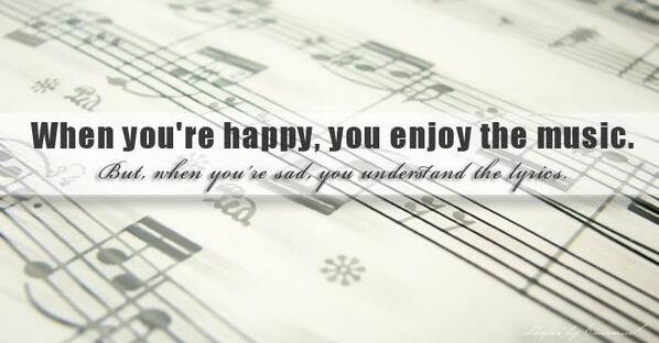 When you're happy you enjoy the music, when you're sad you understand the lyrics ... RT if you AGREE #musicfacts http://t.co/ApLYH4V5qP